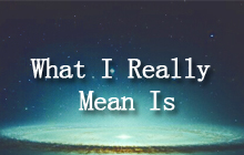 10.What I Really Mean Is